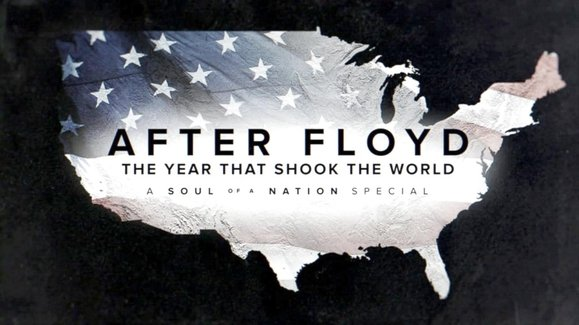 After Floyd: The Year that Shook the World - A Soul of a Nation Special